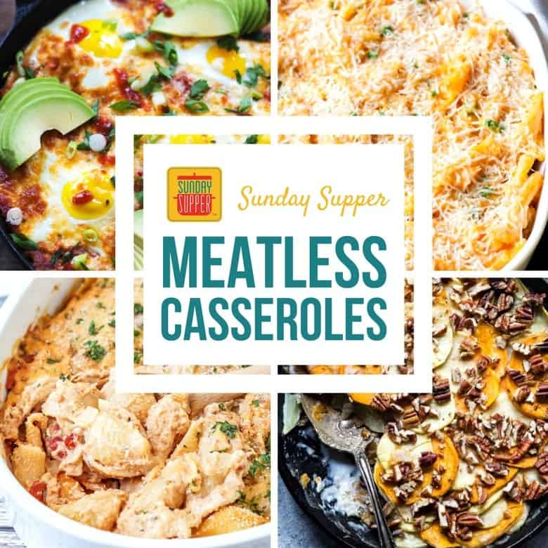 Meatless Casseroles for Lent #SundaySupper