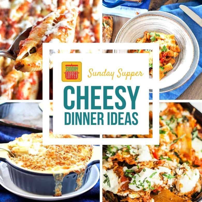 "A collage of four cheesy dinner ideas with the text ""Sunday Supper cheesy dinner ideas"""