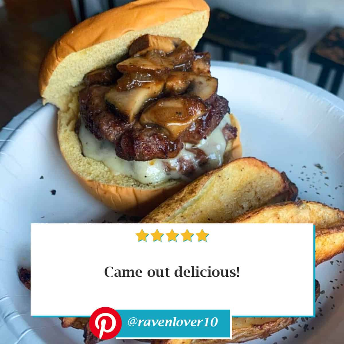 """Reviewer photo of Mushroom Swiss Burger on a white plate with potato fries and the text overlay: """"Came out delicious!"""" with their Pinterest username: @ravenlover10"""