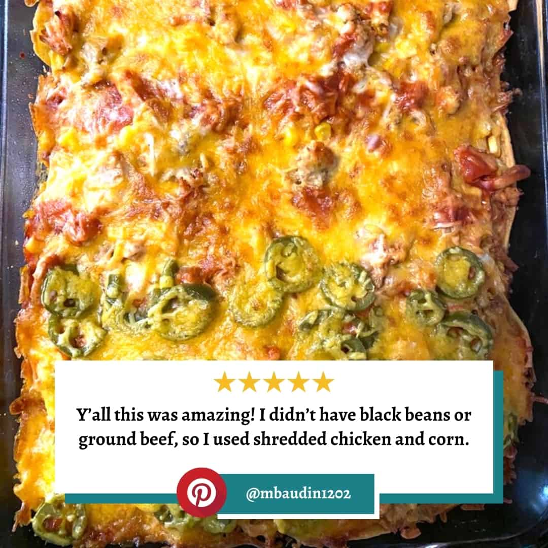 """Reviewer photo of Mexican Lasagna with the text overlay: """"Y'all this was amazingi! I didn't have black beans or ground beef, so I used shredded chicken and corn."""" and their pinterest username: @mbaudin1202"""